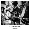 Kick the Butterfly (Acoustic) - Single