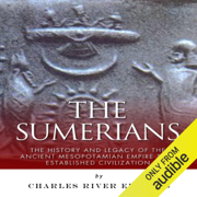 The Sumerians: The History and Legacy of the Ancient Mesopotamian Empire That Established Civilization (Unabridged)