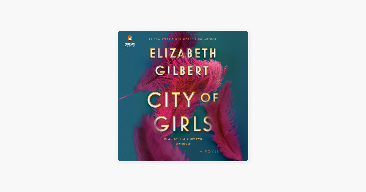 City of Girls: A Novel (Unabridged) - Elizabeth Gilbert