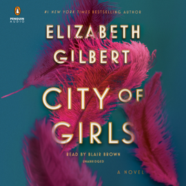 City of Girls: A Novel (Unabridged) - Elizabeth Gilbert mp3 download