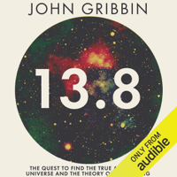 13.8: The Quest to Find the True Age of the Universe and the Theory of Everything (Unabridged)