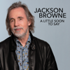Jackson Browne - A Little Soon To Say artwork