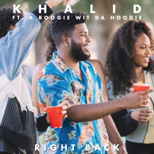 Khalid - Right Back feat. A Boogie wit da Hoodie