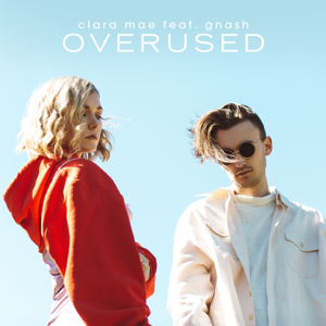 Clara Mae - Overused feat. gnash