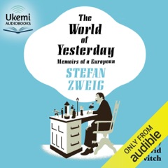 The World of Yesterday: Memoirs of a European (Unabridged)