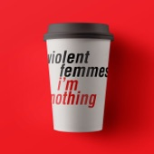 Violent Femmes feat. Stefan Janoski - I'm Nothing