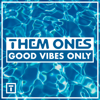 Good Vibes Only VIP - Them Ones mp3