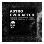 The Dirty Nil - Astro Ever After