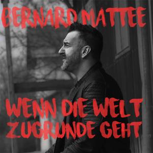 Bernard Mattee - Wenn die Welt Zugrunde geht