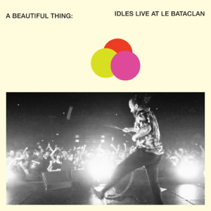 IDLES - A Beautiful Thing (IDLES Live at Le Bataclan)