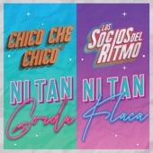 Chico Che Chico/Los Socios Del Ritmo - Ni Tan Gorda Ni Tan Flaca