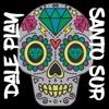 Santo Sur - Dale Play