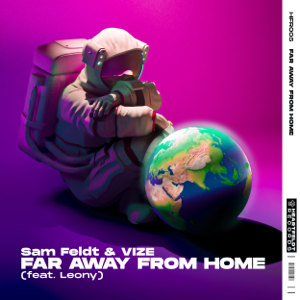 Sam Feldt & VIZE - Far Away From Home feat. Leony