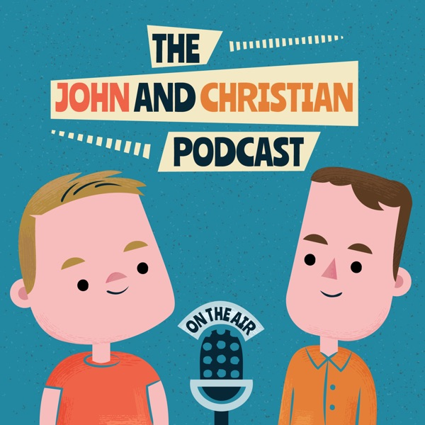 The John and Christian Podcast