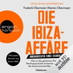 Die Ibiza-Affäre - Innenansichten eines Skandals: Wie wir die geheimen Pläne von Rechtspopulisten enttarnten und darüber die österreichische Regierung stürzte
