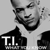 What You Know - Single, T.I.