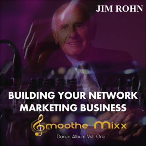 Jim Rohn & Roy Smoothe - Dance Album, Vol. 1: Building Your Network Marketing Business (Smoothe Mixx)