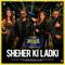 Sheher Ki Ladki <br />    Khandaani Shafakhana   Badshah, Tulsi Kumar, Abhijeet & Chandra Dixit