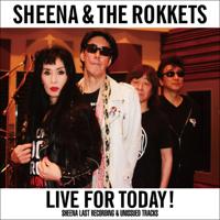 シーナ&ロケッツ - LIVE FOR TODAY!-SHEENA LAST RECORDING & UNISSUED TRACKS- artwork