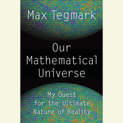 Our Mathematical Universe: My Quest for the Ultimate Nature of Reality (Unabridged)