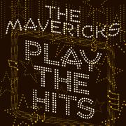 Play the Hits - The Mavericks