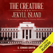 The Creature from Jekyll Island: A Second Look at the Federal Reserve  (Unabridged)