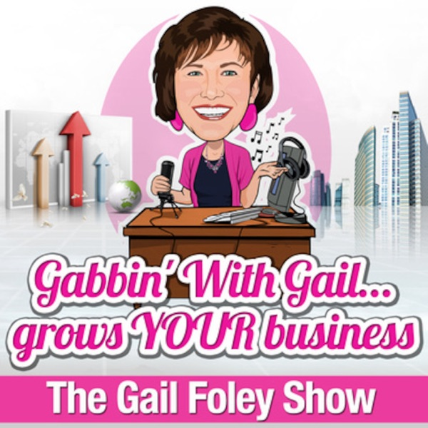 The Gail Foley Show - Gabbin' With Gail Grows Your Business