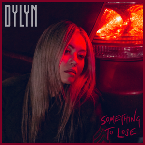 DYLYN - Something to Lose