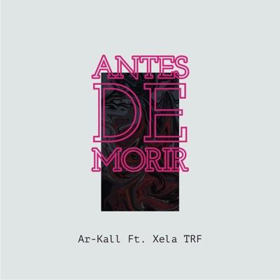 Antes de Morir (feat. Xela TRF) - Single - Ar-Kall