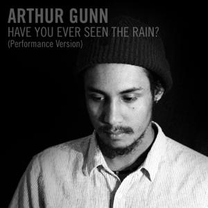 Arthur Gunn - Have You Ever Seen the Rain? (Performance Version)
