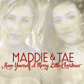 Have Yourself A Merry Little Christmas - Maddie & Tae