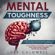Luke Caldwell - Mental Toughness: 6 Steps to Build the Strongest Mindset for Life and Become Totally Unstoppable! +7 Day Mental Toughness Challenge and Assertiveness Training. Master Self Discipline!
