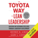 Jeffrey K. Liker & Gary L. Convis - The Toyota Way to Lean Leadership: Achieving and Sustaining Excellence Through Leadership Development (Unabridged)