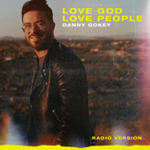 Love God Love People (Radio Version) - Danny Gokey