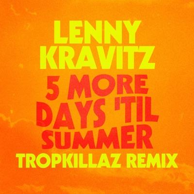 5 More Days 'Til Summer (Tropkillaz Remix) - Single - Lenny Kravitz