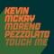 Moreno Pezzolato and Kevin McKay - Touch Me (Original Mix)