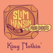 Slim Hanson and the Poor Choices - King Nothin'