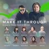Make It Through feat Nabila Razali As ad Motawh Nanasheme Alyssa Dezek Wafiy Ning Baizura Jay C Adam Sang Jestinna Kuan Tilla Hanna Reshma Ellya Keesha Syada Amzah Single