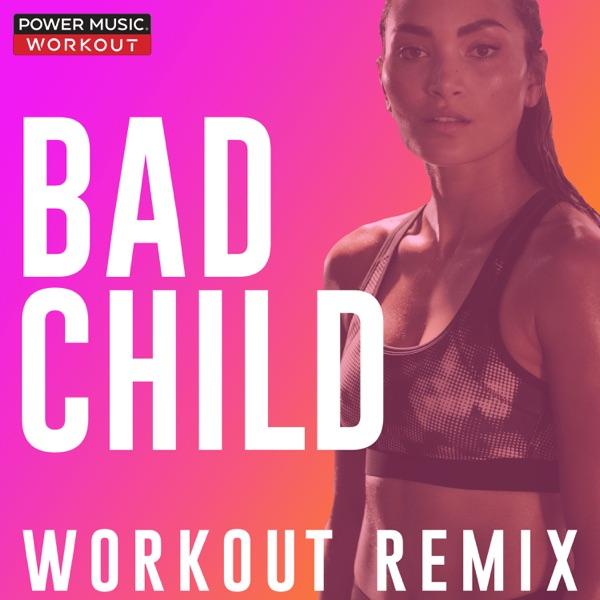 Bad Child (Workout Remix) - Single