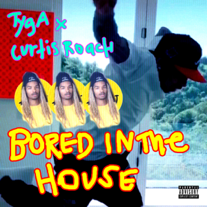 Tyga & Curtis Roach - Bored in the House