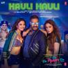 Hauli Hauli From De De Pyaar De - Garry Sandhu, Neha Kakkar, Mellow D & Tanishk Bagchi mp3