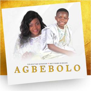 Celestine Donkor - Agbebolo feat. NHYIRABA GIDEON