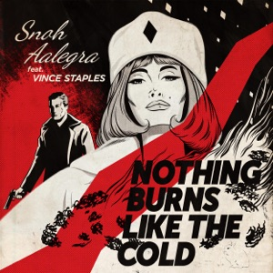 Snoh Aalegra - Nothing Burns Like the Cold feat. Vince Staples