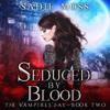 Sadie Moss - Seduced by Blood: The Vampires' Fae, Book Two (Unabridged)  artwork