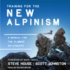 Steve House & Scott Johnston - Training for the New Alpinism: A Manual for the Climber as Athlete  artwork