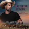 Mina Beckett - The Heartbreak Cowboy:: Book 1 in the Coldiron Cowboys Series  artwork