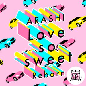 嵐 - Love so sweet : Reborn