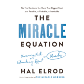 The Miracle Equation: The Two Decisions That Move Your Biggest Goals from Possible, to Probable, to  Inevitable (Unabridged) - Hal Elrod Cover Art