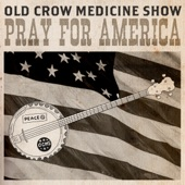 Old Crow Medicine Show - Pray for America