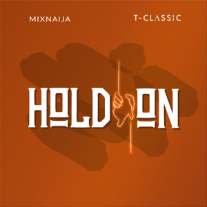 Mix Naija & T-Classic - Hold On